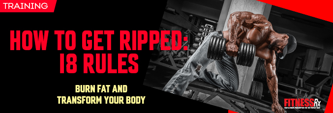 How to Get Ripped- 18 Rules