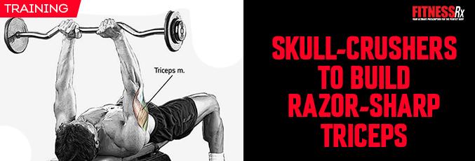 Skull-Crushers to Build Razor-Sharp Triceps