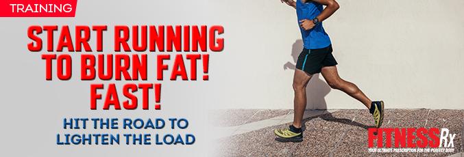 Start Running to Burn Fat! Fast!
