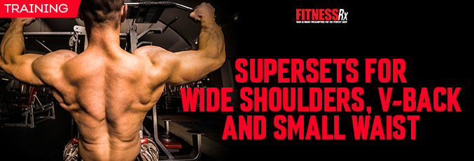 Supersets for Wide Shoulders, V-Back and Small Waist
