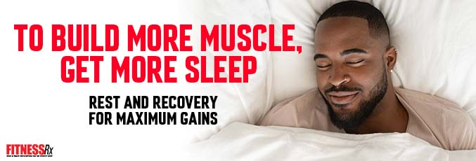 To Build More Muscle, Get More Sleep