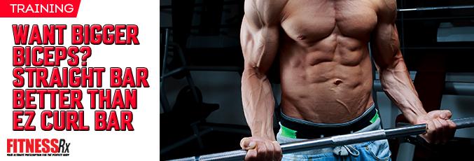 Want Bigger Biceps? Straight Bar Better Than EZ Curl Bar