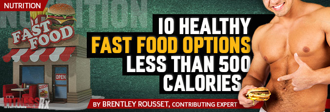 10 Healthy Fast Food Options Less Than 500 Calories