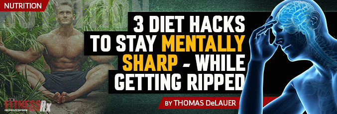 3 Diet Hacks To Help You Stay Mentally Sharp – White Getting Ripped