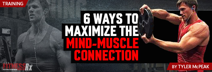 6 Ways To Maximize The Mind-Muscle Connection