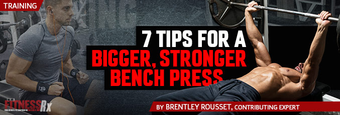 7 Tips for a Bigger, Stronger Bench Press