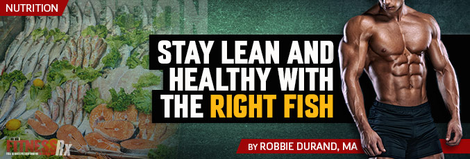 Stay Lean and Healthy With the Right Fish