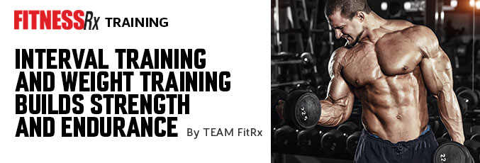 Interval Training and Weight Training Builds Strength and Endurance