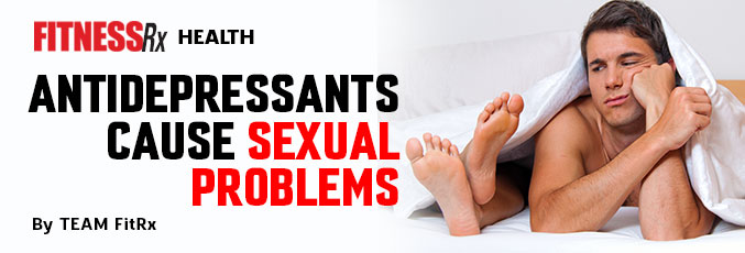 Antidepressants Cause Sexual Problems
