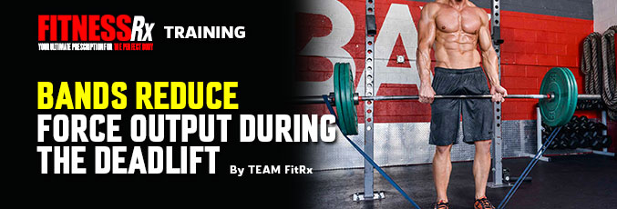 Bands Reduce Force Output During the Deadlift