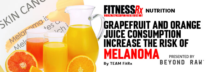 Grapefruit and Orange Juice Consumption Increase the Risk of Melanoma