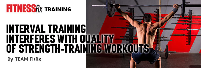 Interval Training Interferes With Quality of Strength-Training Workouts