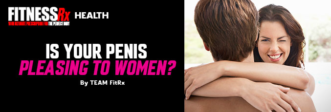 Is Your Penis Pleasing to Women?
