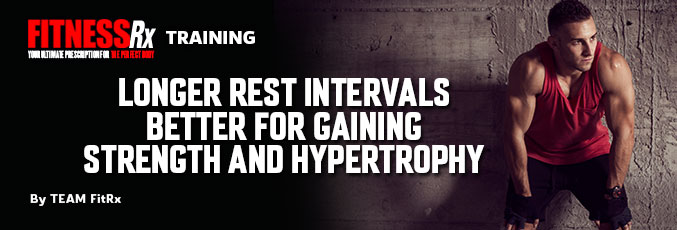 Longer Rest Intervals Better for Gaining Strength and Hypertrophy