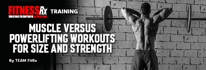 Muscle Versus Powerlifting Workouts for Size and Strength