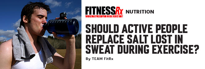 Should Active People Replace Salt Lost in Sweat During Exercise?