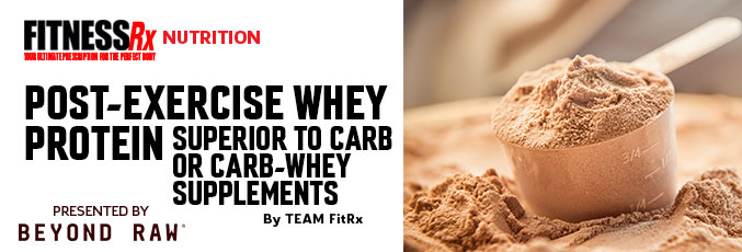 Post-Exercise Whey Protein Superior to Carb or Carb-Whey Supplements