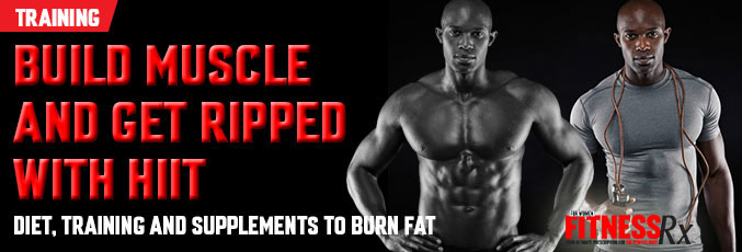 Build Muscle and Get Ripped With HIIT