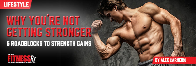 Why You're Not Getting Stronger - 6 Roadblocks to Strength Gains