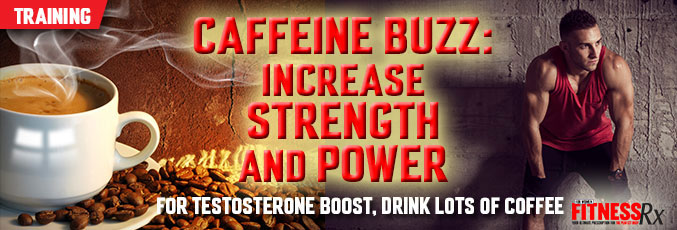Caffeine Buzz: Increase Strength and Power